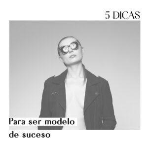 5 dicas para ser modelo de sucesso